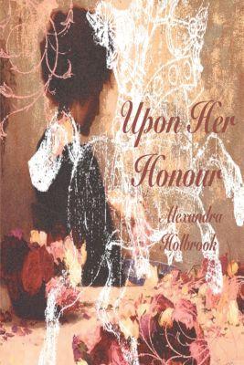Upon Her Honour..., Alexandra Holbrook