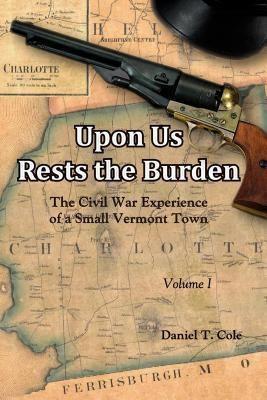 Upon Us Rests the Burden, Daniel T Cole