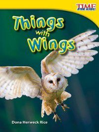 (Upper Emergent) TIME For Kids Nonfiction Readers: Things with Wings, Dona Herweck Rice