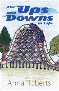 Ups and Downs in Life, Anna Roberts Anna Roberts