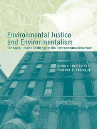 Urban and Industrial Environments: Environmental Justice and Environmentalism, Ronald Sandler, Phaedra C. Pezzullo