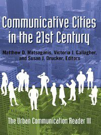 Urban Communication: Communicative Cities in the 21st Century