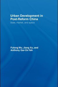 Urban Development in Post-Reform China, Fulong Wu, Anthony Gar-On Yeh, Jiang Xu