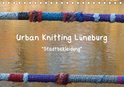 Urban Knitting Lüneburg (Tischkalender 2019 DIN A5 quer), Martina Busch