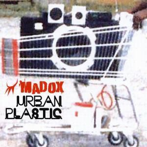 Urban Plastic, Madox