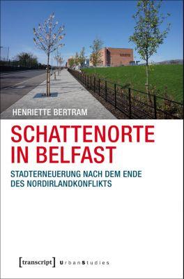 Urban Studies: Schattenorte in Belfast, Henriette Bertram