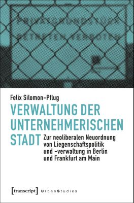Urban Studies: Verwaltung der unternehmerischen Stadt, Felix Silomon-Pflug