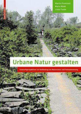 Urbane Natur gestalten, Martin Prominski, Malte Maaß, Linda Funke