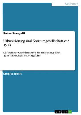 Urbanisierung und Konsumgesellschaft vor 1914, Susan Wangelik