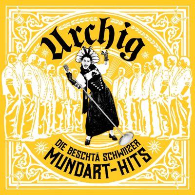 Urchig - Die Beschtä Schwiizer Mundart-Hits