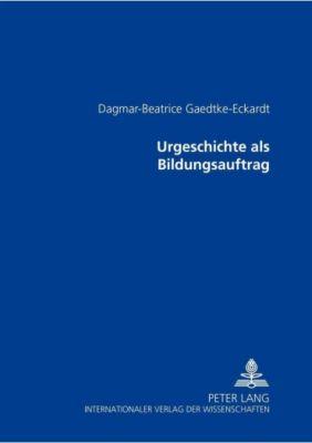 Urgeschichte als Bildungsauftrag, Dagmar-Beatrice Gaedtke-Eckardt