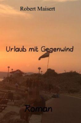 Urlaub mit Gegenwind - Robert Maisert pdf epub