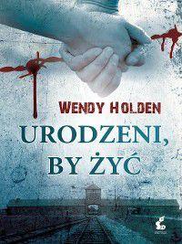 Urodzeni, by żyć, Wendy Holden