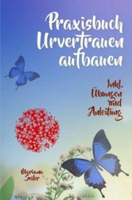 URVERTRAUEN LERNEN: Der kleine Praxisleitfaden zu Urvertrauen und Geborgenheit - Mariana Seiler |