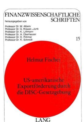 US-amerikanische Exportförderung durch die Disc-Gesetzgebung, Helmut Fischer