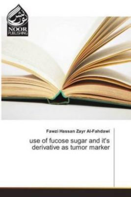 use of fucose sugar and it's derivative as tumor marker, Fawzi Hassan Zayr Al-Fahdawi