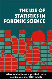 Use Of Statistics In Forensic Science, C. G. G. Aitken, David A. Stoney