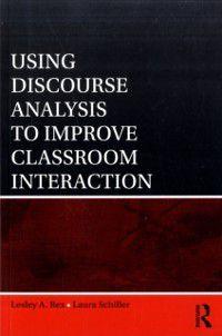 Using Discourse Analysis to Improve Classroom Interaction, Laura Schiller, Lesley A. Rex