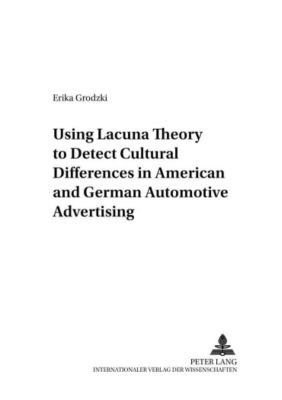 Using Lacuna Theory to Detect Cultural Differences in American and German Automotive Advertising, Erika Grodzki