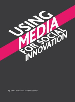 Using Media for Social Innovation, Ellie Rennie, Aneta Podkalicka