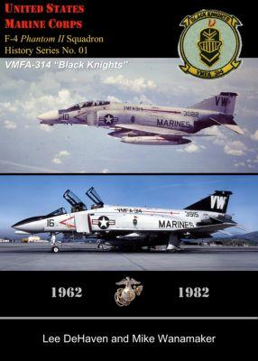 "USMC F-4 Phantom II Squadron History Series, No. 01, VMFA-314 ""Black Knights,"" 1962: 1982, Mike Wanamaker, Lee DeHaven"
