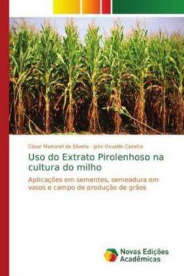 Uso do Extrato Pirolenhoso na cultura do milho, César Martoreli da Silveira, Jairo Osvaldo Cazetta