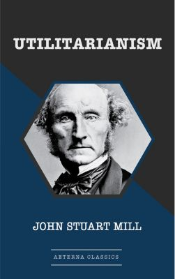 Utilitarianism, John Stuart Mill