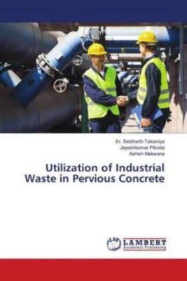 Utilization of Industrial Waste in Pervious Concrete, Er. Siddharth Talsaniya, Jayeshkumar Pitroda, ASHISH MAKWANA