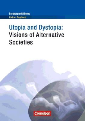 Utopia and Dystopia: Visions of Alternative Societies