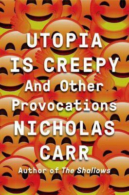 Utopia is Creepy, Nicholas Carr