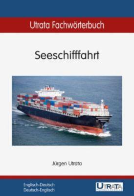 Utrata Fachwörterbücher: Utrata Fachwörterbuch: Seeschifffahrt Englisch-Deutsch, Jürgen Utrata