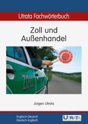Utrata Fachwörterbücher: Utrata Fachwörterbuch: Zoll und Außenhandel Englisch-Deutsch, Jürgen Utrata