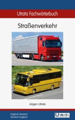 Utrata Fachwörterbücher: Utrata Fachwörterbuch: Straßenverkehr Englisch-Deutsch, Jürgen Utrata