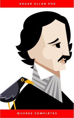 Œuvres Complètes d'Edgar Allan Poe (Traduites par Charles Baudelaire) (Avec Annotations), Edgar Allan Poe