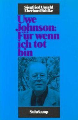 Uwe Johnson: Für wenn ich tot bin