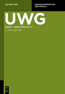 UWG Band 1. Einleitung; §§ 1-3. (Gesetz gegen den unlauteren Wettbewerb)