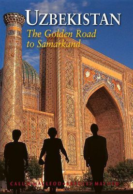 Uzbekistan: The Golden Road to Samarkand, Bradley Mayhew, Calum Macloed