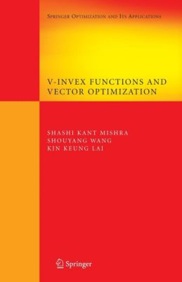 V-Invex Functions and Vector Optimization, Shashi Kant Mishra, Shouyang Wang, Kin Keung Lai