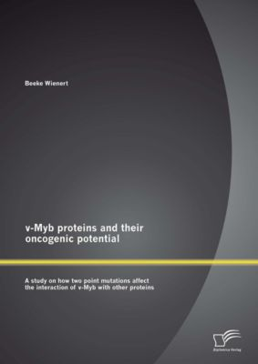 v-Myb proteins and their oncogenic potential: A study on how two point mutations affect the interaction of v-Myb with other proteins, Beeke Wienert