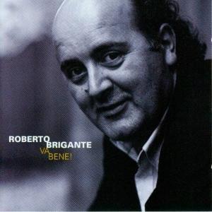 Va bene, Roberto Brigante