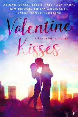 Valentine Kisses, Shilpa Mudiganti, Lisa Hahn, Bridie Hall, Sarah Vance-Tompkins, Abigail Drake, Kim Briggs