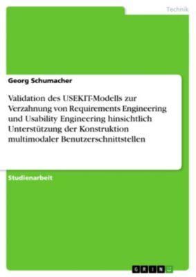 Validation des USEKIT-Modells zur Verzahnung von Requirements Engineering und Usability Engineering hinsichtlich Unterstützung der Konstruktion multimodaler Benutzerschnittstellen, Georg Schumacher