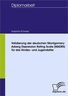 Validierung der deutschen Montgomery Asberg Depression Rating Scale (MADRS) für das Kindes- und Jugendalter, Susanne Schwarz