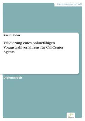 Validierung eines onlinefähigen Vorauswahlverfahrens für CallCenter Agents, Karin Joder