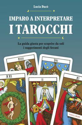 Vallardi Passioni: Imparo a interpretare i tarocchi, Lucia Dacò
