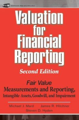 Valuation for Financial Reporting, James R. Hitchner, Michael J. Mard, Steven D. Hyden