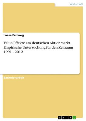 Value-Effekte am deutschen Aktienmarkt. Empirische Untersuchung für den Zeitraum 1991 - 2012, Lasse Erdweg