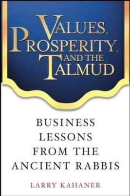 Values, Prosperity, and the Talmud, Larry Kahaner