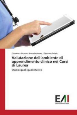 Valutazione dell'ambiente di apprendimento clinico nei Corsi di Laurea, Giovanna Annese, Rosaria Alvaro, Gennaro Scialò