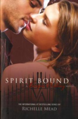 Vampire Academy - Spirit Bound, Richelle Mead